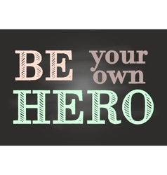 Motivational lettering Be your own hero vector