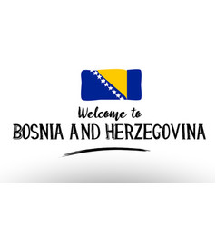 welcome to bosnia and herzegovina country flag vector image