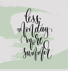 Less monday more summer - hand lettering poster to vector