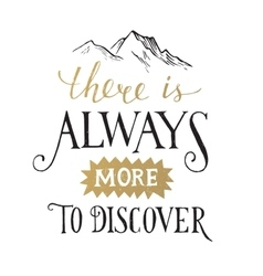 There is always more to discover - lettering vector