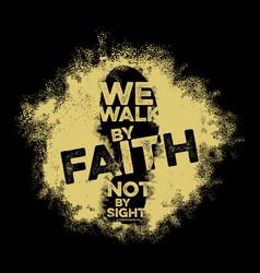 We walk faith not sight vector