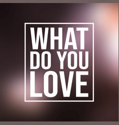 what do you love love quote with modern background vector image