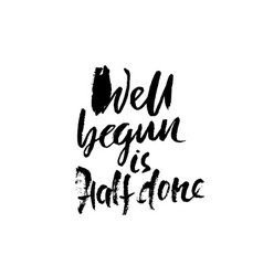 Well begun is half done hand drawn lettering vector