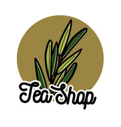 Color vintage tea shop emblem vector