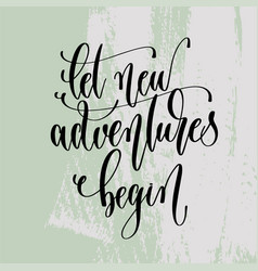 Let new adventures begin - hand lettering poster vector