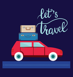 travel car with luggage and lettering let travel vector image