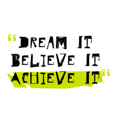 dream it believe it achieve it vector image