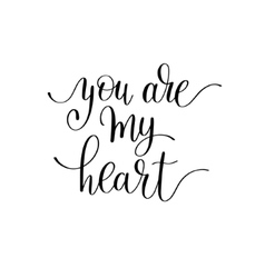 you are my heart handwritten calligraphy lettering vector image vector image