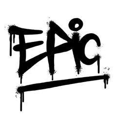 graffiti epic word sprayed isolated on white vector image