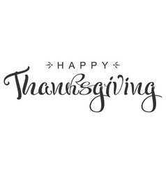 happy thanksgiving calligraphy lettering text vector image