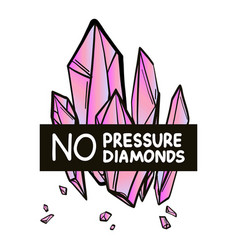 no pressure no diamonds quote t-shirt print with vector image