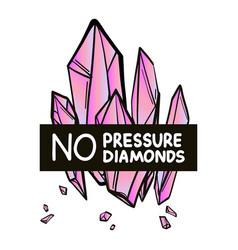 No pressure no diamonds quote t-shirt print with vector