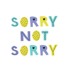 Sorry not sorry hand drawn lettering vector