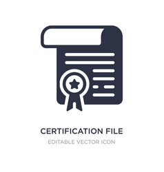 Certification file icon on white background vector