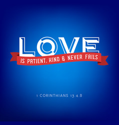 Love is patient kind and never fails from bible vector