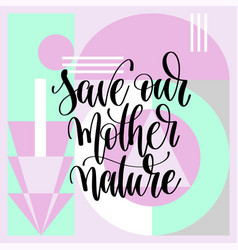save our mother nature hand lettering vector image