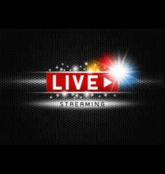 live streaming with light on black metal vector image