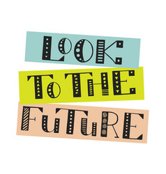 look to future handwritten lettering vector image