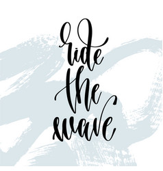 ride the wave - hand lettering typography poster vector image