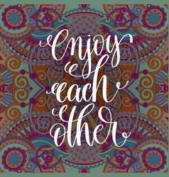 Enjoy each other handwritten lettering positive vector