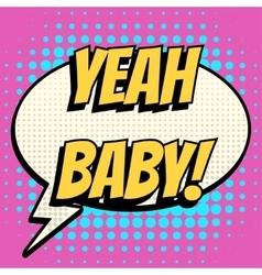 Yeah baby comic book bubble text retro style vector