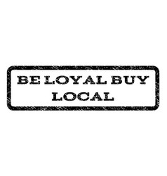 Be loyal buy local watermark stamp vector