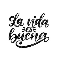 la vida es buena translated from spanish life is vector image