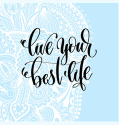 Live your best life hand lettering motivation and vector