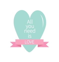 All You Need is Love Lettering with bue heart and vector image