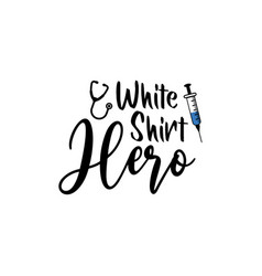 Doctor quote lettering typography white shirt hero vector