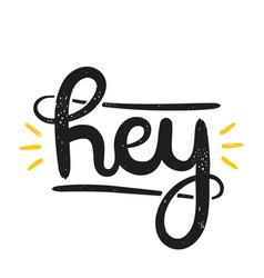 type retro hipster slogan hey hand-drawn vector image vector image