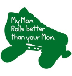 My Mom Rolls Better vector image
