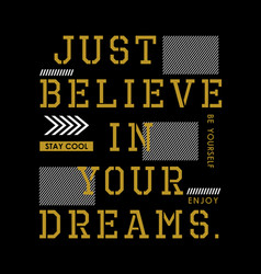 just believe in your dreams typography quotes vector image