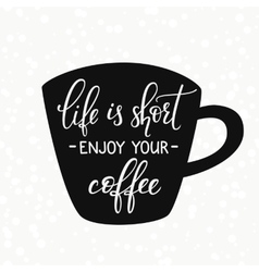 Quote lettering on coffee cup shape vector