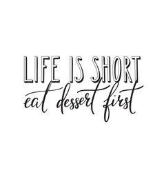 Life is short Eat dessert first quote typography vector image