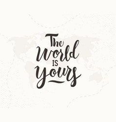 world is yours hand written lettering vector image