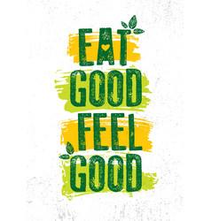 Eat good feel good inspiring typography creative vector