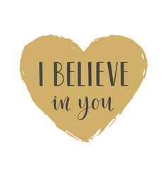 Handwritten lettering of i believe in you vector