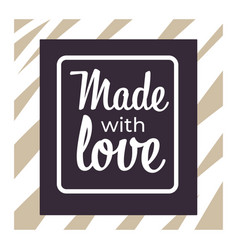 Made with love logo with framed lettering vector