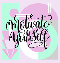 Motivate yourself handwritten lettering positive vector