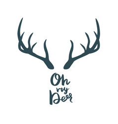 Antler with inscription oh my deer vector
