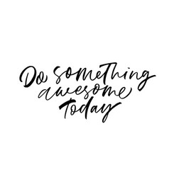 do something awesome today phrase vector image