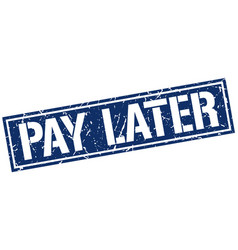 Pay later square grunge stamp vector