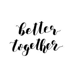 Better together Brush lettering vector