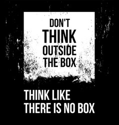 do not think outside box think like vector image
