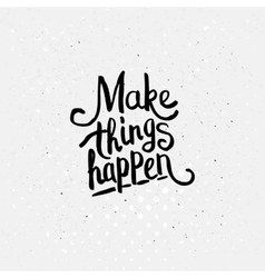 Make Things Happen Concept vector image