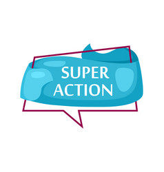 marketing speech bubble with super action phrase vector image