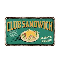 Club sandwich vintage rusty metal sign vector