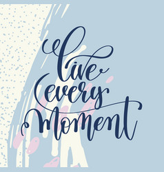 live every moment handwritten lettering positive vector image