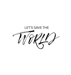 lets save the world phrase modern calligraphy vector image